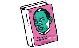 El culto a Juárez. La construcción retórica del héroe (1872-1976)
