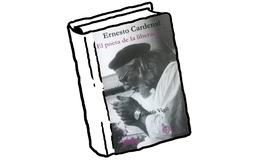 Ernesto Cardenal. El poeta de la liberación
