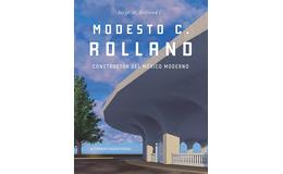 Modesto C. Rolland. Constructor del México moderno