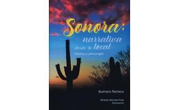 Sonora: narrativa desde lo local. Hechos y personajes