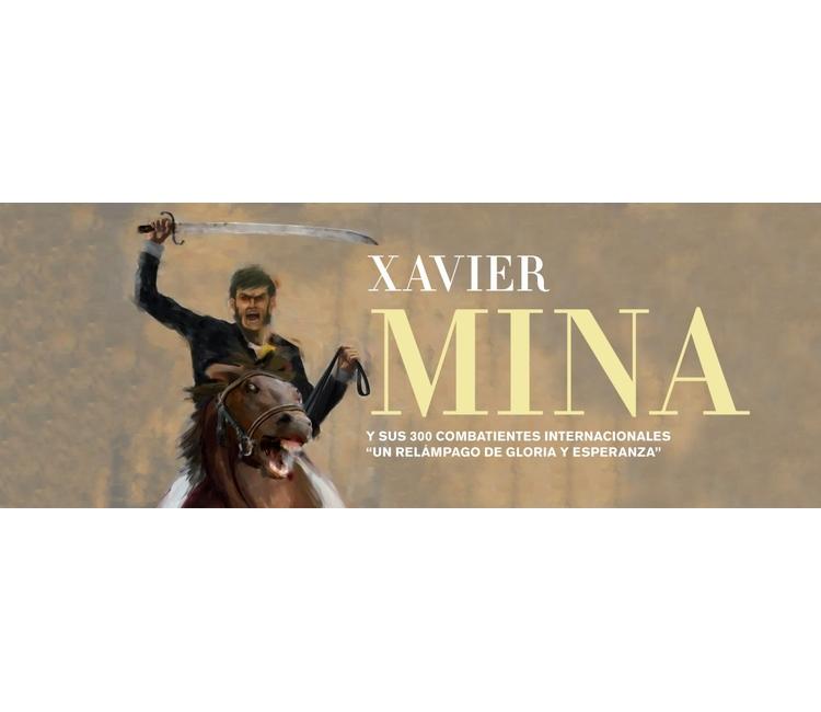 Xavier Mina y sus 300 combatientes: un relámpago de gloria y esperanza