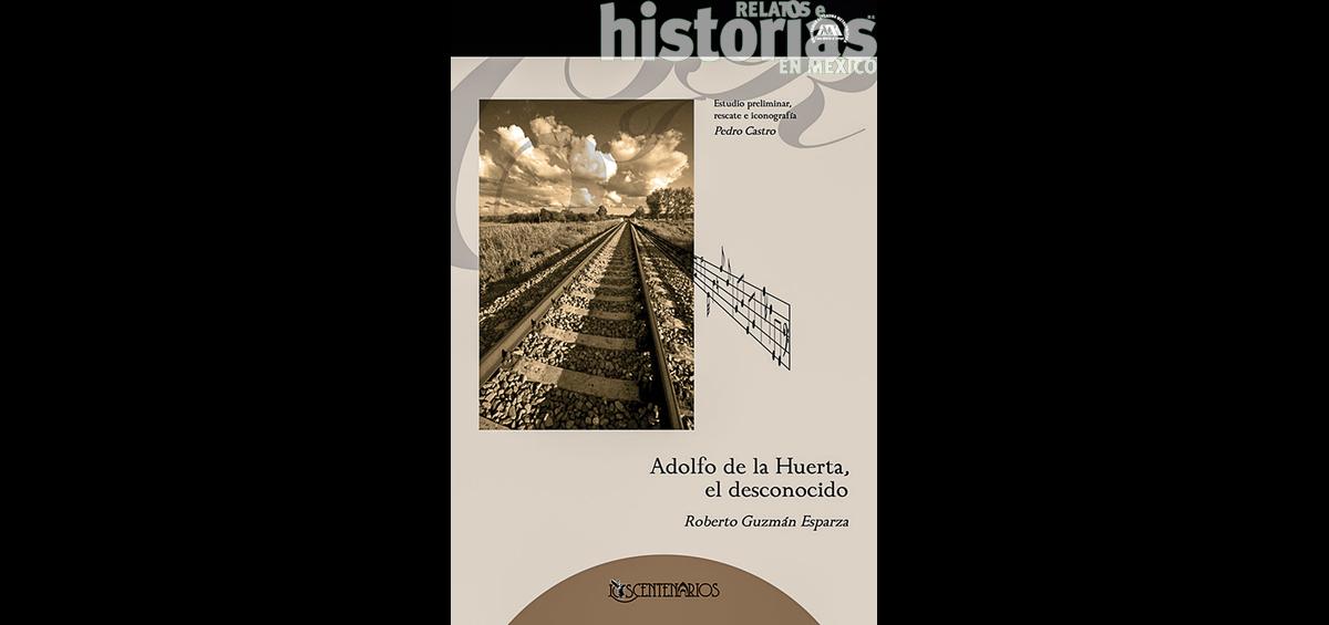 Adolfo de la Huerta, el desconocido