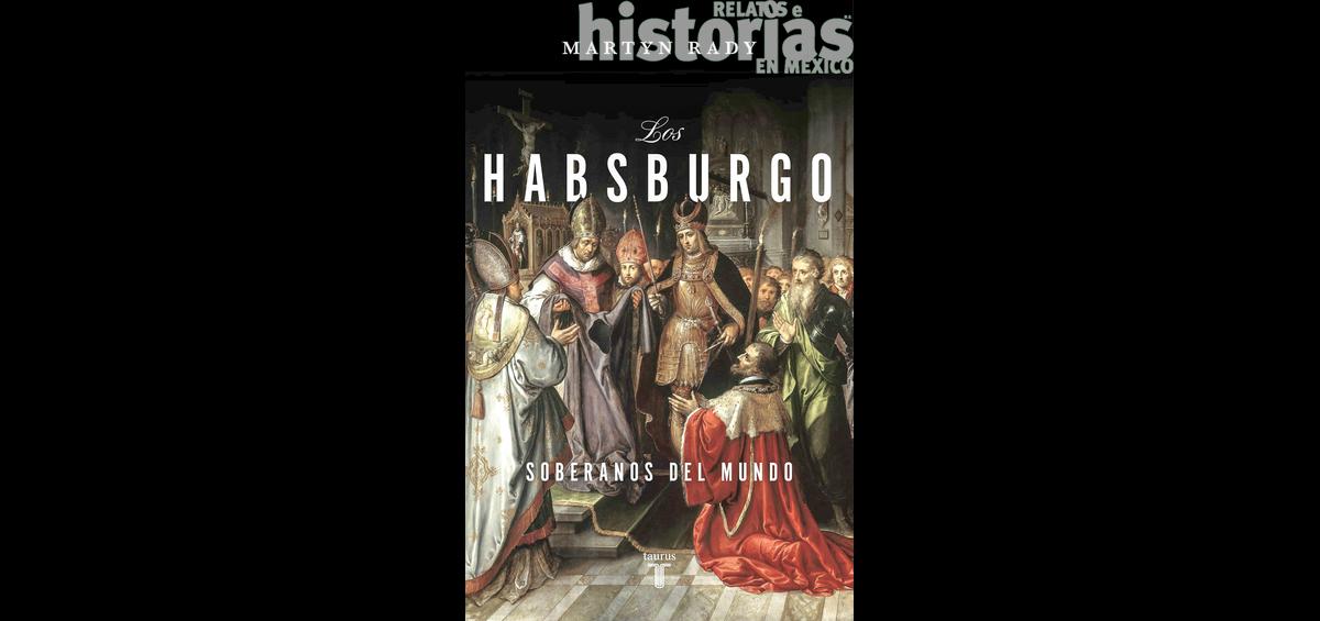 Los Habsburgo. Soberanos del mundo