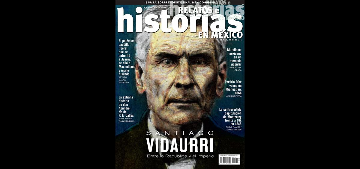 101. Santiago Vidaurri, entre la República y el Imperio