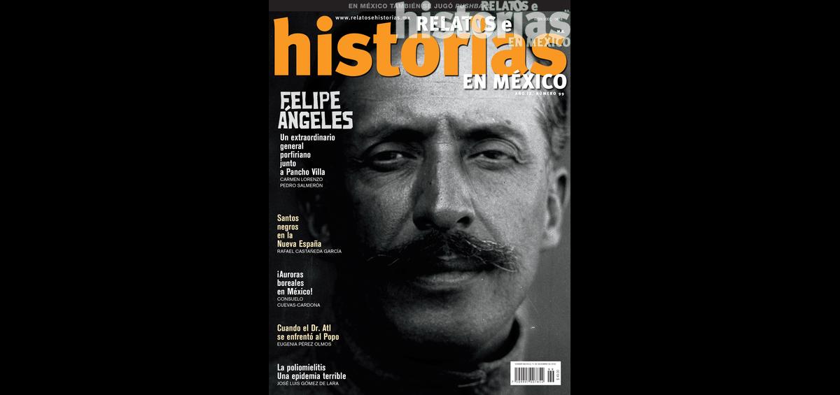 99. Felipe Ángeles, un extraordinario general en las tropas de Pancho Villa